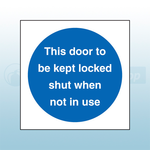 80mm X 80mm Self Adhesive This Door To Be Kept Locked Shut When Not In Use Sign