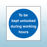 200mm X 200mm Self Adhesive To Be Kept unlocked During Working Hours Sign