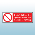 300mm x 100mm Rigid Plastic Do Not Distract The Operator Whilst The Machine is Running Sign