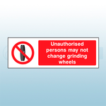 300mm x 100mm Rigid Plastic Unauthorised Persons May Not Change Grinding Wheels Sign