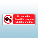 300mm x 100mm Rigid Plastic Do Not Oil Or Clean This Machine Whilst In Motion Sign