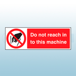 300mm x 100mm Rigid Plastic Do Not Reach In To This Machine Sign
