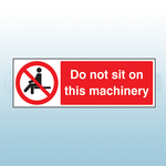 300mm x 100mm Rigid Plastic Do Not Sit On This Machinery Sign