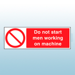 300mm x 100mm Rigid Plastic Do Not Start Men Working On Machine Sign
