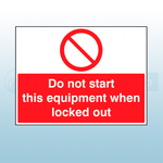 600mm x 450mm Rigid Plastic Do Not Start This Equipment When Locked Out Sign