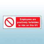300mm x 100mm Rigid Plastic Employees Are Positively Forbidden To Ride On This Lift Sign