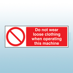 300mm x 100mm Rigid Plastic Do Not Wear Loose Clothing When Operating This Machine Sign