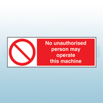 600mm x 200mm Rigid Plastic No Unauthorised Person May Operate This Machine Sign
